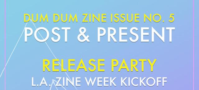 DUM DUM Issue No. 5 Release Party @ THE ECHO