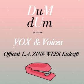 DUM DUM Zine's 3rd Annual L.A. ZINE WEEK KICKOFF PARTY @ The Hi Hat Feb 27, 2016
