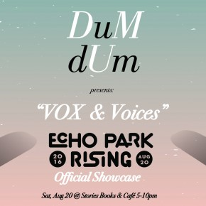 """Get DUM at Official ECHO PARK RISING """"VOX & Voices"""" Showcase on August 20th!"""