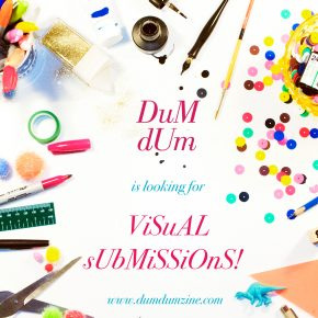 DUM DUM Zine is now open for visual submissions!